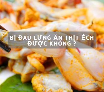 Bị đau lưng ăn thịt ếch được không ?-1