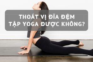 Bị thoát vị đĩa đệm có nên tập Yoga không?
