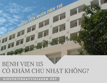 bệnh viện 115 có khám chủ nhật không